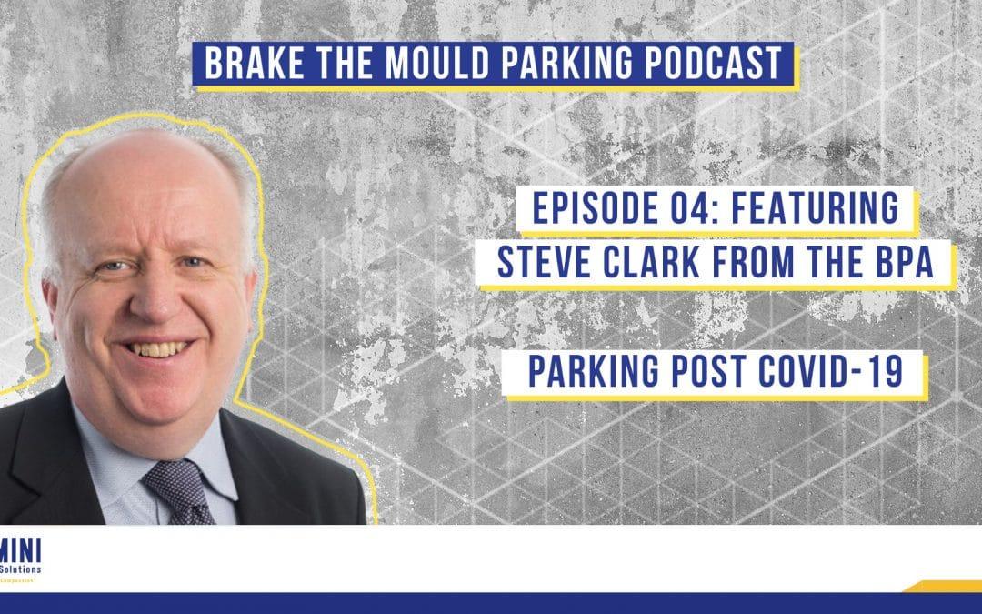 Brake The Mould Podcast: Episode 04 – Steve Clark from British Parking Association